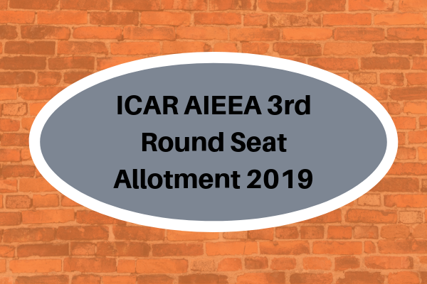 ICAR AIEEA 3rd Round Seat Allotment 2019
